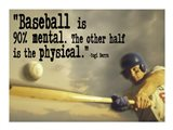 Baseball is 90% Mental. The other half is the physical. -Yogi Berra