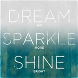 Dream, Sparkle, Shine (teal)