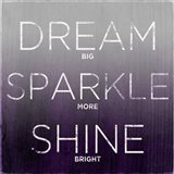 Dream, Sparkle, Shine (love generously)
