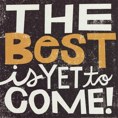 The Best Is YetTo Come Poster by Michael Mullan for $15.00 CAD