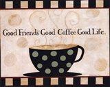 Good Friends, Good Coffee, Good Life Art Print