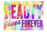Beauty Lives Forever Art Print