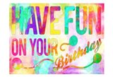 Have Fun On Your Bday Art Print