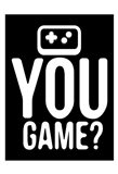 You Game Reverse Art Print