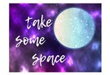Take Some Space Art Print