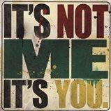It's Not Me, It's You Art Print