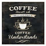 Coffee Understands Art Print