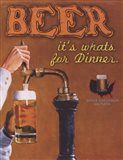 Beer It's What's for Dinner Art Print