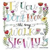 Walk Slowly Art Print