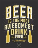 Beer Is The Most Awesomest Art Print