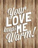 Your Love Keeps Me Warm Art Print