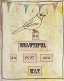 Be Beautiful In Your Own Way Art Print