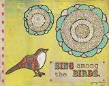 Sing Among The Birds Art Print