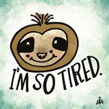 I'm So Tired Art Print