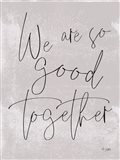 We Are So Good Together Art Print