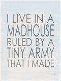 I Live in a Madhouse Art Print