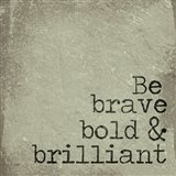 Be Brave, Bold & Brilliant Art Print
