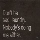 Don't be Sad Laundry Art Print