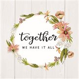 Together We Have It All Art Print