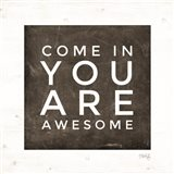 Come In - You Are Awesome Art Print
