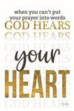 God Hears Your Heart Art Print