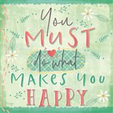 You Must do What Makes You Happy Art Print