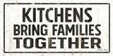 Kitchens Bring Families Together Art Print