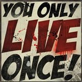 You Only Live Once! Art Print