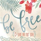 Be Free & Live By The Sea Art Print