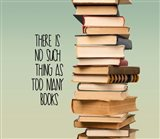 There Is No Such Thing As Too Many Books - Stack Of Books Art Print