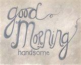 Good Morning Handsome Art Print