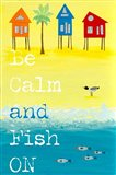 Be Calm, Fish On Art Print