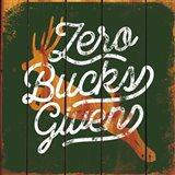 Zero Bucks Here Art Print
