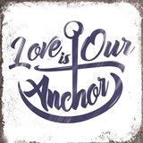 Love is Our Anchor Art Print