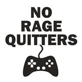 No Rage Quitters BW Art Print