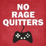 No Rage Quitters Art Print