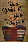You Wear It, You Wash It Art Print