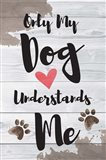Only My Dog Understands Me Art Print