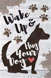 Wake Up and Hug Your Dog Art Print