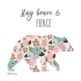 Stay Brave & Fierce Art Print