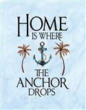 Home is Where the Anchor Drops Art Print