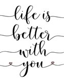 Life is Better With You Art Print