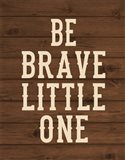 Be Brave, Little One Art Print