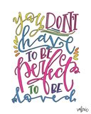 Don't Have to be Perfect Art Print