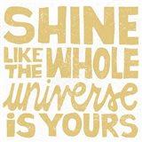 Shine Like the Whole Universe Art Print
