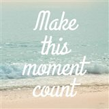 Make This Moment Count Art Print