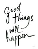 Good Things Will Happen Art Print