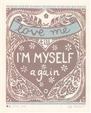 Love Me till I'm Myself Again Art Print