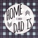 Home is Where Dad Is Art Print